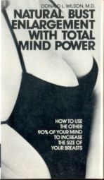 Natural Bust Enlargement with Total Power: How to Increase the other 90% of Your Mind to Increase the Size of Your Breasts